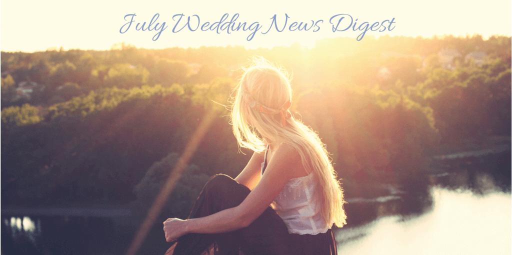 July Wedding News Digest